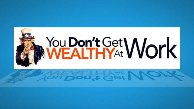 3. You Don't Get Wealthy at Work